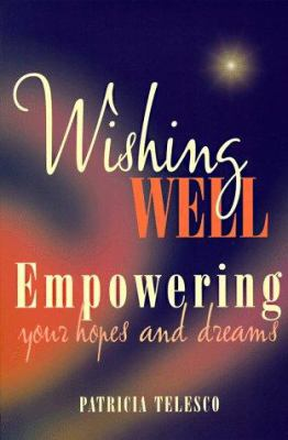 Wishing Well: Empowering Your Hopes and Dreams 9780895948700