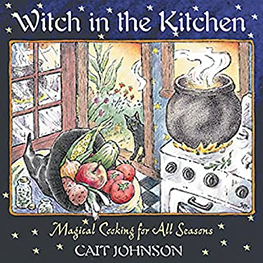 Witch in the Kitchen: Magical Cooking for All Seasons 9780892819805