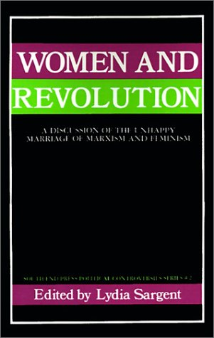Women and Revolution: A Discussion of the Unhappy Marriage of Marxism and Feminism 9780896080614