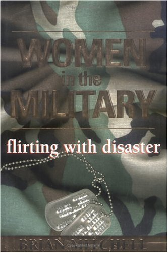 Women in the Military: Flirting with Disaster 9780895263766