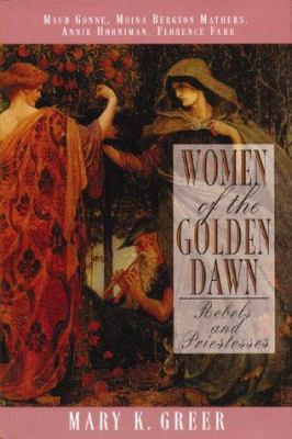 Women of the Golden Dawn: Rebels and Priestesses 9780892815166