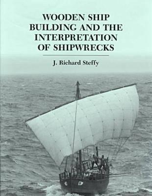 Wooden Ship Building and the Interpretation of Shipwrecks 9780890965528