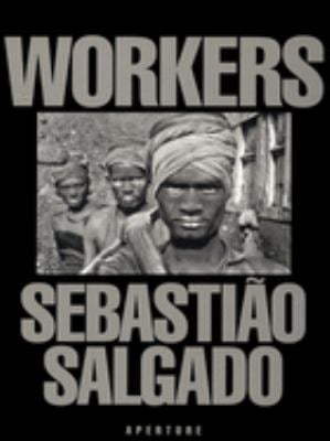 Sebastiao Salgado: Workers: An Archaeology of the Industrial Age 9780893815257