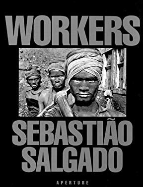Sebastiao Salgado: Workers: An Archaeology of the Industrial Age 9780893815509
