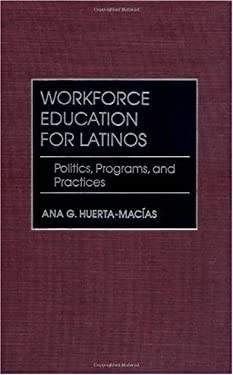 Workforce Education for Latinos: Politics, Programs, and Practices 9780897898089
