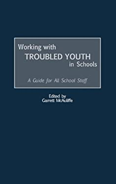 Working with Troubled Youth in Schools: A Guide for All School Staff 9780897898539