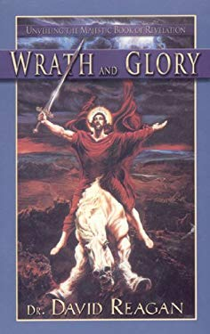 Wrath and Glory: Unveiling the Majestic Book of Revelation 9780892215119