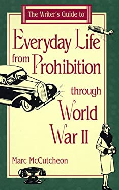 Writer's Guide to Everyday Life from Prohibition Through World War II 9780898796971