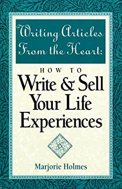 Writing Articles from the Heart Writing Articles from the Heart: How to Write & Sell Your Life Experiences How to Write & Sell Your Life Experiences 9780898795400