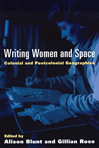 Writing Women and Space: Colonial and Postcolonial Geographies 9780898624984