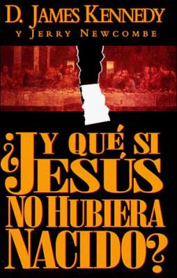 Y Que Si Jesus, No Hubiera Nacido? = What If Jesus Had Never Been Born? 9780899222936