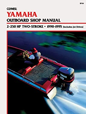 Yamaha 2-250hp 2-Stroke Outboards, (Includes Jet Drives) 1990-1995: Outboard Shop Manual