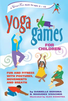 Yoga Games for Children: Fun and Fitness with Postures, Movements and Breath 9780897933896