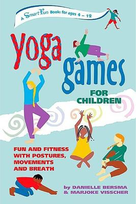 Yoga Games for Children: Fun and Fitness with Postures, Movements, and Breath 9780897933902