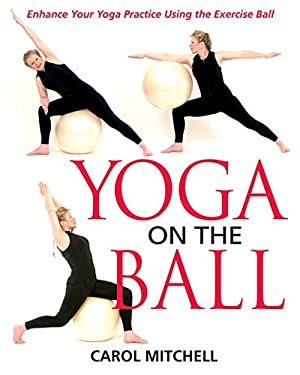 Yoga on the Ball: Enhance Your Yoga Practice Using the Exercise Ball 9780892819997