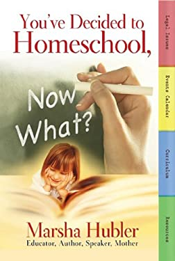 You've Decided to Homeschool, Now What? 9780890515129
