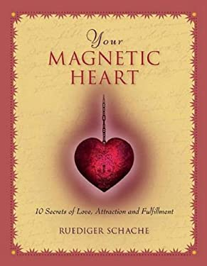 Your Magnetic Heart: 10 Secrets of Attraction, Love and Fulfillment 9780897936378