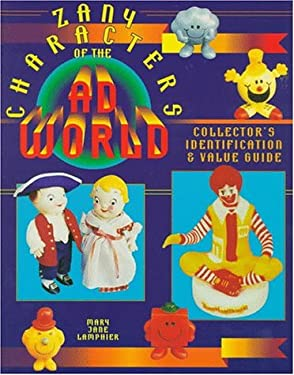 Zany Characters of the Ad World: Collector's Identification and Value Guide 9780891456520