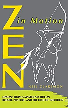 Zen in Motion: Lessons from a Master Archer on Breath, Posture, and the Path of Intuition 9780892813612
