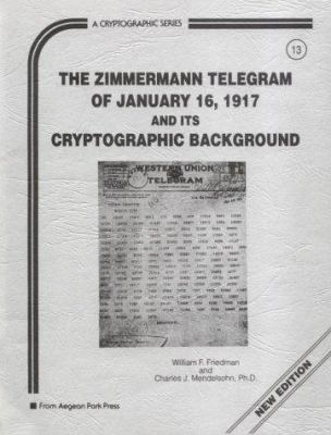 Zimmermann Telegram of January Sixteenth, Nineteen-Hundred Seventeen, & Its Cryptographic Background 9780894122392