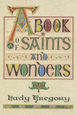 A Book of Saints & Wonders: Put Down Here by Lady Gregory According to the Old 9780900675362