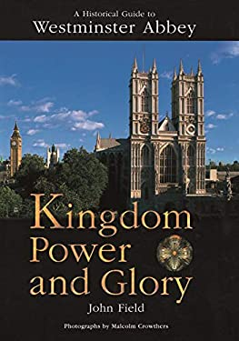 A Historical Guide to Westminster Abbey: Kingdom Power and Glory 9780907383727