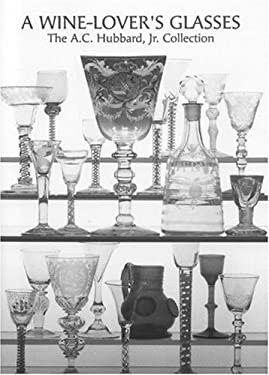 A Wine-Lover's Glasses: The A.C. Hubbard Collection of Antique English Glass 9780903685818