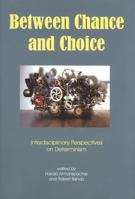 Between Chance and Choice: Interdisciplinary Perspectives on Determinism 9780907845218