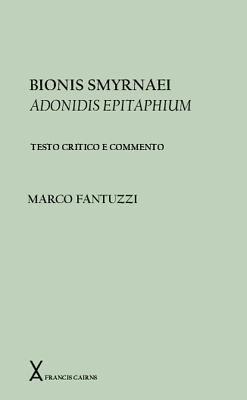 Bionis Smyrnaei Adonidis Epitaphium: Testo Critico E Commento 9780905205274
