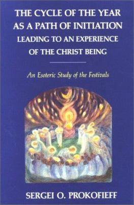 Cycle of the Year as Path of Initiation Leading to an Experience of the Christ-Being: An Esoteric Study of the Festivals 9780904693706