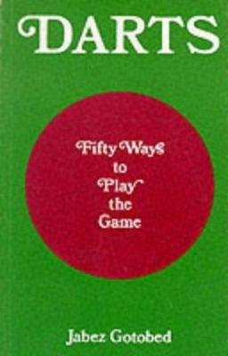 Darts: Fifty Ways to Play the Game 9780900891724