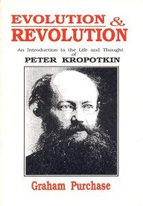 Evolution & Revolution: An Introduction to the Life and Thought of Peter Kropotkin