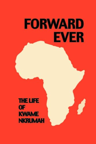 Forward Ever. Kwame Nkrumah: A Biography 9780901787422