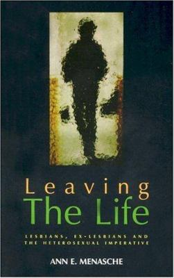 Leaving the Life: Lesbians, Ex-Lesbians and the Heterosexual Imperative 9780906500538