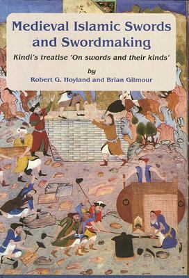 Medieval Islamic Swords and Swordmaking: Kindi's Treatise
