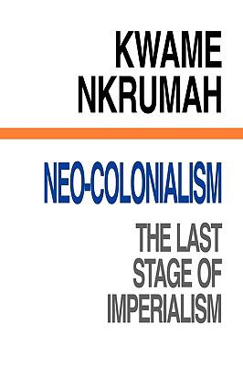 Neo-Colonialism: The Last Stage of Imperialism