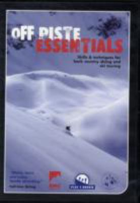 Off Piste Essentials  - Skills & Techniques for Back Country Skiing and Ski Touring