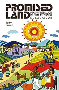 Promised Land: Peasant Rebellion in Chalatenango El Salvador