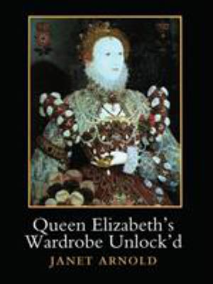 Queen Elizabeth's Wardrobe Unlock'd: The Inventories of the Wardrobe of Robes Prepared in July 1600, Edited from Stowe MS 557 in the British Library, 9780901286208