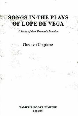 Songs in the Plays of Lope de Vega: A Study of Their Dramatic Function 9780900411977