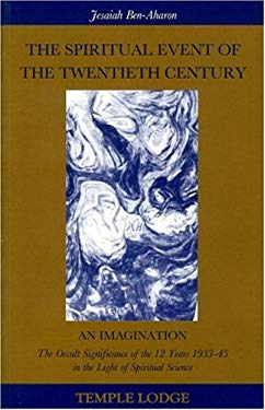 The Spiritual Event of the Twentieth Century: An Imagination: The Occult Significance of the 12 Years 1933-45 in the Light of Spiritual Science 9780904693775