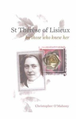 St. Therese of Lisieux : By Those Who Knew Her