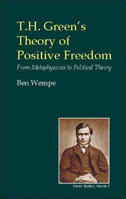T.H. Green's Theory of Positive Freedom: From Metaphysics to Political Theory