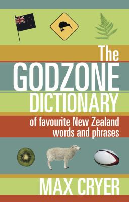 The Godzone Dictionary: Of Favourite New Zealand Words and Phrases 9780908988747
