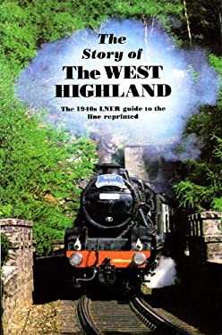 The Story of the West Highland: The 1940s LNER Guide to the Line 9780905489698