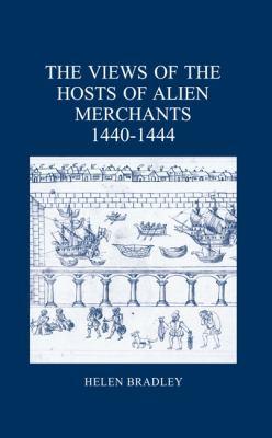 The Views of the Hosts of Alien Merchants, 1440-1444 9780900952500