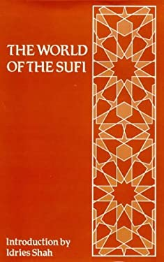 The World of the Sufi: An Anthology of Writings about Sufis and Their Work 9780900860669