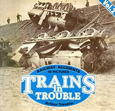 Trains in Trouble: v. 2: Railway Accidents in Pictures