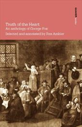 Truth of the Heart. an Anthology of George Fox 4089143
