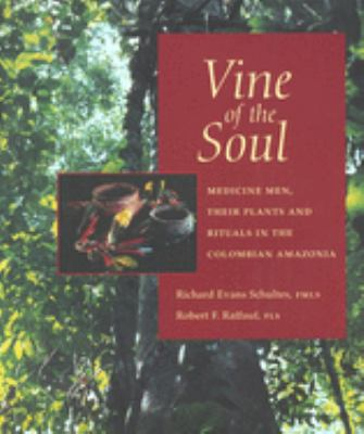 Vine of the Soul: Medicine Men, Their Plants and Rituals in the Colombian Amazonia 9780907791317
